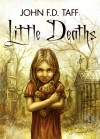 Little Deaths - John F.D. Taff