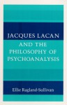 Jacques Lacan and the Philosophy of Psychoanalysis - Ellie Ragland-Sullivan
