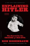 Explaining Hitler: The Search for the Origins of His Evil, updated edition - Ron Rosenbaum