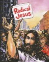 Radical Jesus: A Graphic History of Faith - Paul Buhle, Sandra Sauder, Sabrina Jones, Gary Dumm, Nick Thorkelson