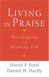 Living In Praise: Worshipping And Knowing God - David F. Ford
