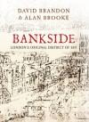 Bankside: London's Original District of Sin - Alan Brooke, David Brandon