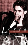 Lorca: Living in the Theatre - Gwynne Edwards