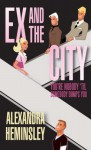 Ex and the City: You're Nobody 'Til Somebody Dumps You - Alexandra Heminsley