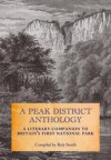 A Peak District Anthology: A Literary Companion to Britain's First National Park. Compiled by Roly Smith - Roly Smith