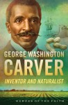 George Washington Carver: Inventor and Naturalist - Sam Wellman