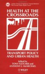 Health at the Crossroads: Transport Policy and Urban Health - Tony Fletcher, Anthony J. McMichael