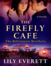 The Firefly Cafe: The Billionaire Brothers - Lily Everett