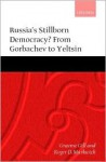 Russia's Stillborn Democracy?: From Gorbachev to Yeltsin - Graeme Gill