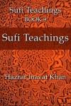 Sufi Teachings (The Sufi Teachings of Hazrat Inayat Khan) - Hazrat Inayat Khan, John Fabian