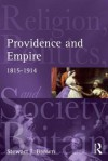 Providence and Empire: Religion, Politics and Society in the United Kingdom, 1815-1914 - Stewart Brown