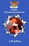 Cupid: The Amorous Arrow - J.M. Jeffries
