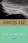 The Same Sea - Amos Oz, Nicholas de Lange