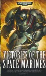 Victories of the Space Marines - Steve Parker, Chris Wraight, Gav Thorpe, C.L. Werner, James Swallow, Jonathan Green, Sarah Cawkwell, Ben Counter, Rob Sanders