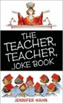 The Teacher, Teacher Joke Book - Jennifer Hahn