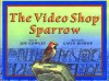 The Video Shop Sparrow - Joy Cowley, Gavin Bishop