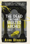 The Dead in Their Vaulted Arches (Flavia de Luce) - Alan Bradley
