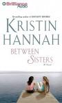 Between Sisters - Kristin Hannah, Laural Merlington