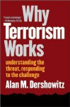 Why Terrorism Works: Understanding the Threat, Responding to the Challenge - Alan M. Dershowitz