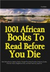 1001 African Books to Read before You Die - Ama Ata Aidoo, Romeo Adzah Dowokpor, Gideon Commey, Albert Ocran, Adwoa Badoe, Chinua Achebe, Jephter Akaehie, Bernard Kelvin Clive, Kofi Akpabli, Nana Awere Damoah