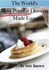 The Words Most Popular Desserts Made Easy- Kitchen Wonders Volume 2. - Amy Brown