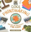 Cool Printmaking: The Art of Creativity for Kids! - Anders Hanson
