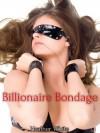 Billionaire Bondage (BDSM Erotica) - Heather White