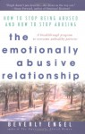 The Emotionally Abusive Relationship: How to Stop Being Abused and How to Stop Abusing - Beverly Engel