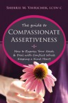 The Guide to Compassionate Assertiveness: How to Express Your Needs and Deal with Conflict While Keeping a Kind Heart - Sherrie Vavrichek