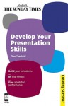 Develop Your Presentation Skills: Build Your Confidence; Be Charismatic; Give a Polished Performance - Theo Theobald