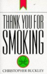 Thank you for smoking. - Christopher Buckley