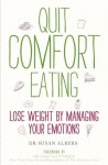 Quit Comfort Eating: Lose weight by managing your emotions - Susan Albers