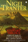 The Stewart Trilogy: Lords of Misrule, A Folly of Princes & The Captive Crown - Nigel Tranter