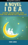 A Novel Idea: Story Structure Tips for the Break-Out Novelist - Eddie Jones