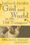 God and World in the Old Testament: A Relational Theology of Creation - Terence E. Fretheim