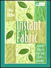 Instant Fabric: Quilted Projects From Your Home Computer - Livia McRee
