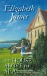 The House Above The Sea - Elizabeth James