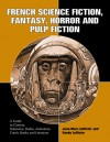 French Science Fiction, Fantasy, Horror and Pulp Fiction: A Guide to Cinema, Television, Radio, Animation, Comic Books and Literature from the Middle Ages to the Present - Jean-Marc Lofficier, Randy Lofficier