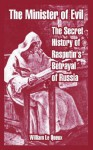 The Minister of Evil: The Secret History of Rasputin's Betrayal of Russia - William Le Queux