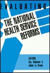 Evaluating the National Health Service Reforms - Ray Robinson, Julian Le Grand