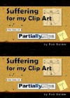 Suffering for My Clip Art: The Best of Partially Clips - Rob Balder