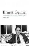 Ernest Gellner: An Intellectual Biography - John A. Hall