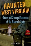 Haunted West Virginia: Ghosts and Strange Phenomena of the Mountain State (Haunted Series) - Patty A. Wilson