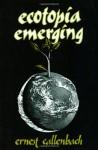 Ecotopia Emerging - Ernest Callenbach
