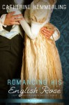 Romancing His English Rose (Entangled Scandalous) - Catherine Hemmerling