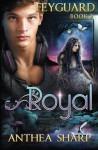 Royal: Feyguard Book 2 (Volume 2) - Anthea Sharp