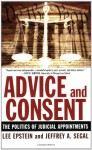Advice and Consent: The Politics of Judicial Appointments - Lee Epstein, Jeffrey A. Segal