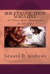 BIBLE TRANSLATION MAGAZINE All Things Bible Translation (March 2011) - Edward D. Andrews, Dr. Edgar Foster, Xavier Rivera, Rebekah Duchesneau, James D. Seward, Dr. Leland Ryken, Sarah Laidlaw, Michael E. Hall