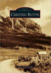 Crested Butte, Colorado (Images of America Series) - Duane Vandenbusche, Crested Butte Mountain Resort, Crested Butte Mountain Heritage Museum, Gunnison Pioneer Museum
