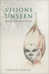 Visions Unseen: Aspects of the Natural Realm - Frances Ripley
